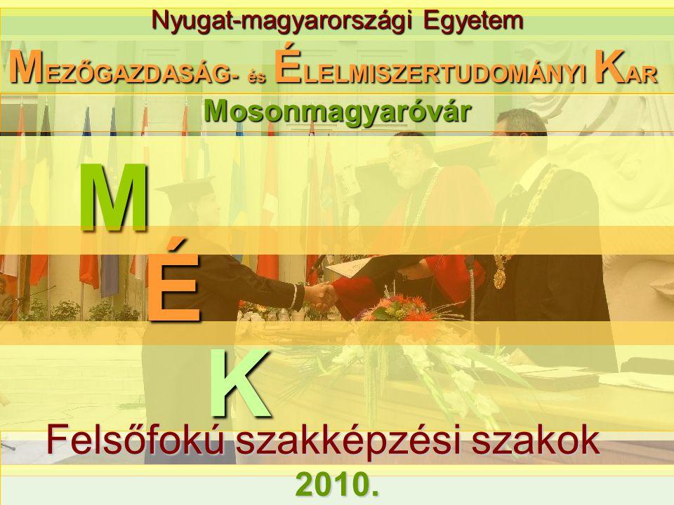 Nyugat-magyarországi Egyetem M M EZŐGAZDASÁG - és É LELMISZERTUDOMÁNYI K AR K É Mosonmagyaróvár Felsőfokú szakképzési szakok Felsőfokú szakképzési szakok2010.