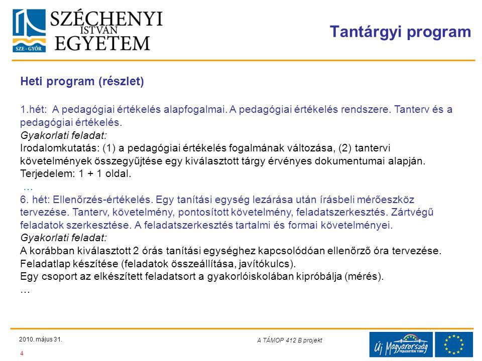 Teljes Projektazonosító Rövid projektcím Diaminta szerkesztésben kitöltendő !!! Tantárgyi program 2010. május 31. 4 A TÁMOP 412-08/1/C projekt A képző