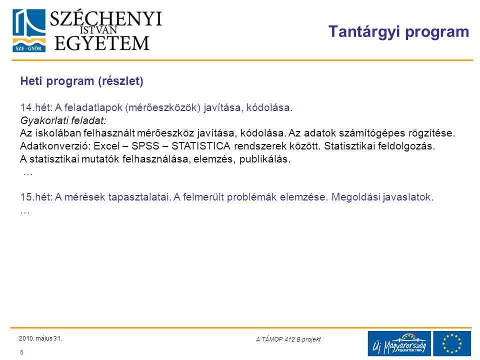 Teljes Projektazonosító Rövid projektcím Diaminta szerkesztésben kitöltendő !!! Tantárgyi program 2010. május 31. 5 A TÁMOP 412-08/1/C projekt A képző
