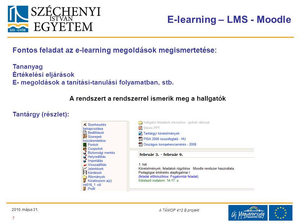 Teljes Projektazonosító Rövid projektcím Diaminta szerkesztésben kitöltendő !!! E-learning – LMS - Moodle 2010. május 31. 7 A TÁMOP 412-08/1/C projekt