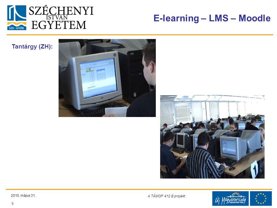 Teljes Projektazonosító Rövid projektcím Diaminta szerkesztésben kitöltendő !!! E-learning – LMS – Moodle 2010. május 31. 9 A TÁMOP 412-08/1/C projekt