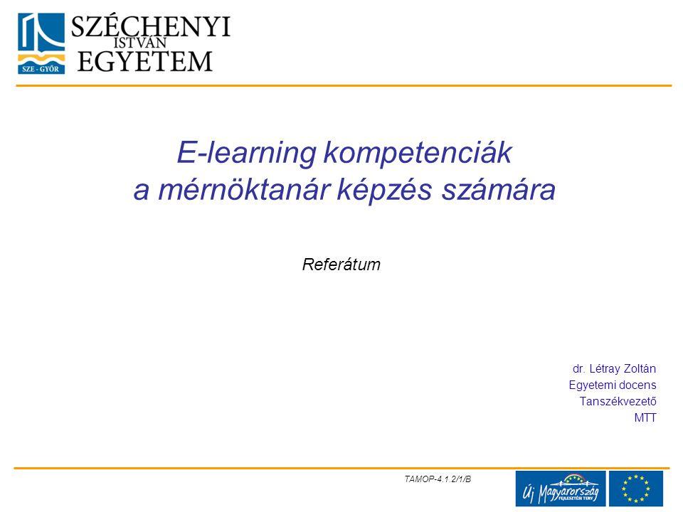 TAMOP-4.1.2/1/B E-learning kompetenciák a mérnöktanár képzés számára dr. Létray Zoltán Egyetemi docens Tanszékvezető MTT Referátum