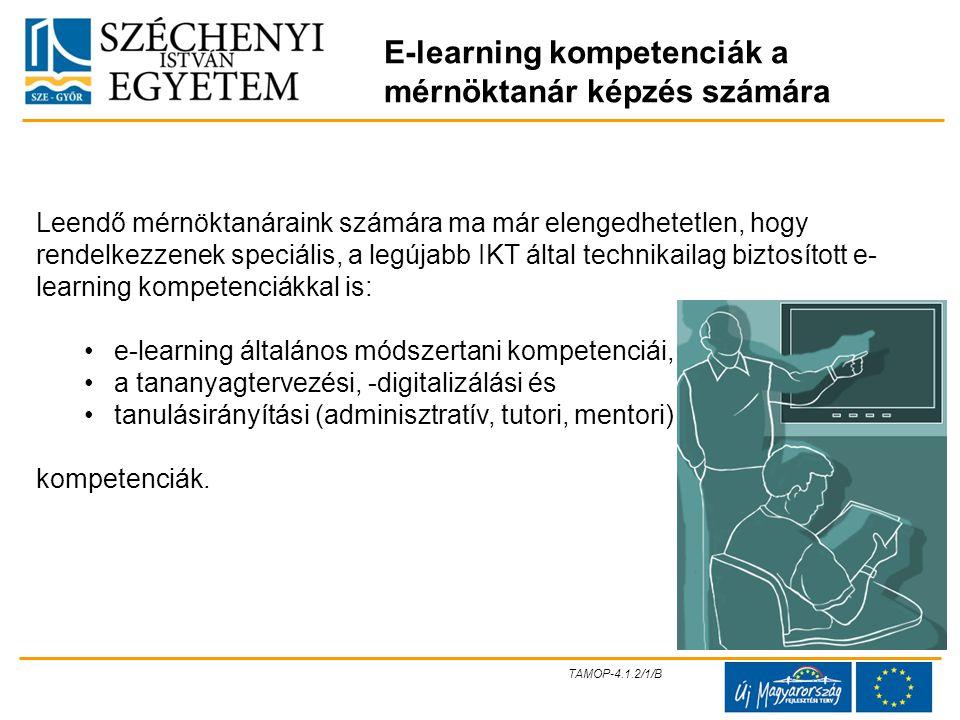 E-learning kompetenciák a mérnöktanár képzés számára Leendő mérnöktanáraink számára ma már elengedhetetlen, hogy rendelkezzenek speciális, a legújabb