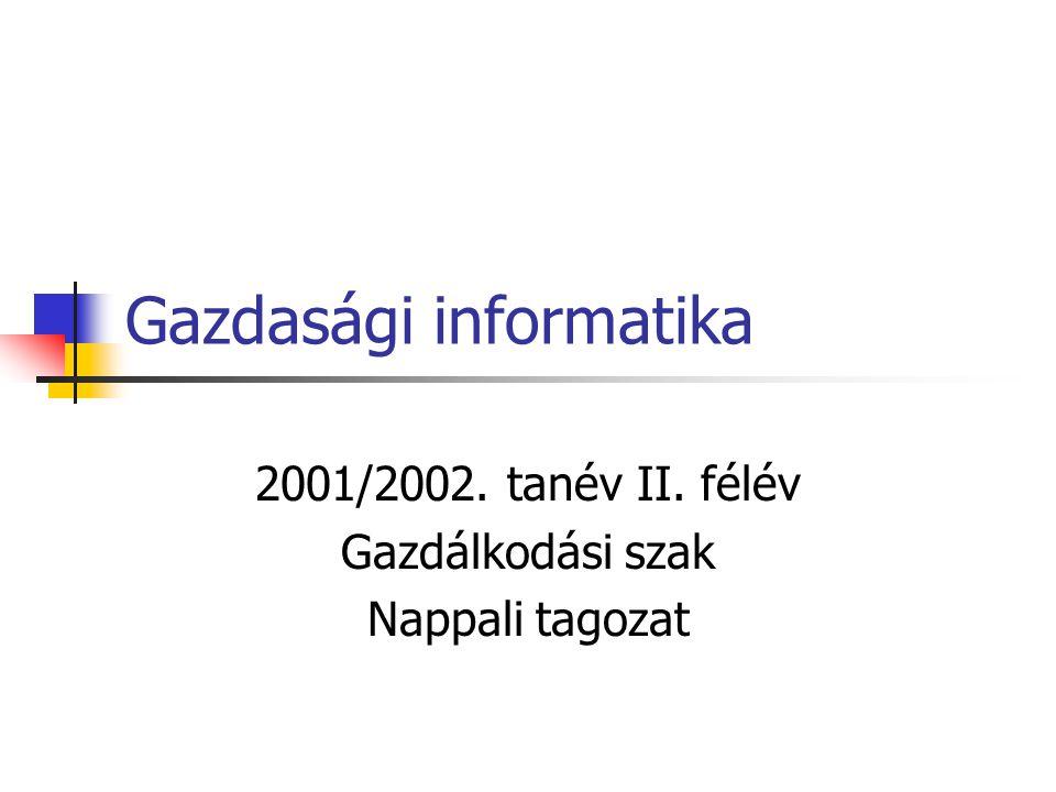 Gazdasági informatika 2001/2002. tanév II. félév Gazdálkodási szak Nappali tagozat