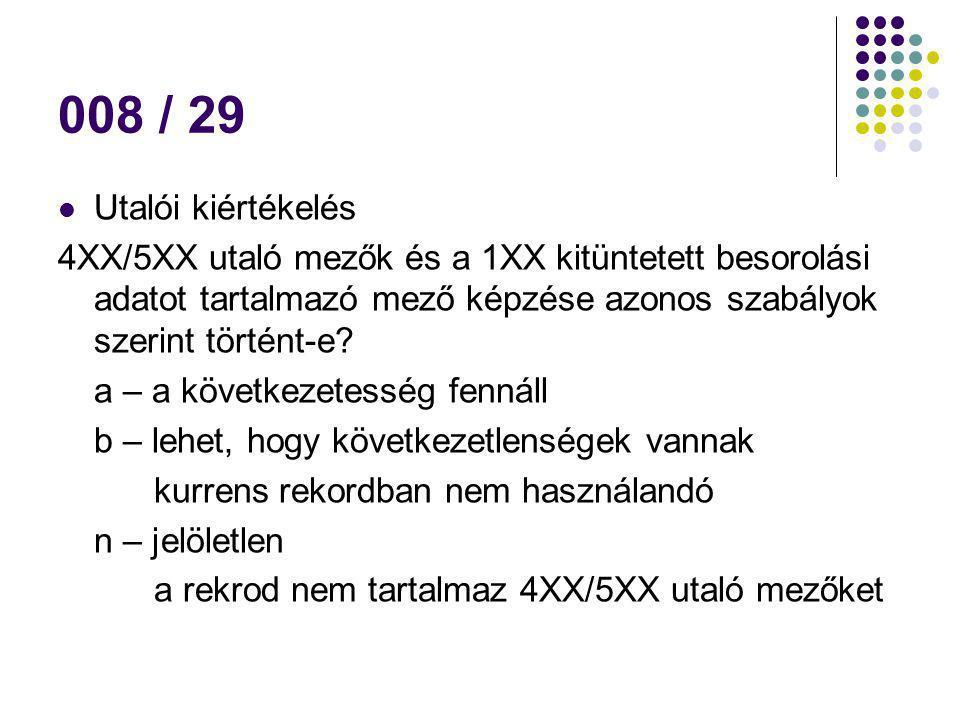 008 / 29 Utalói kiértékelés 4XX/5XX utaló mezők és a 1XX kitüntetett besorolási adatot tartalmazó mező képzése azonos szabályok szerint történt-e? a –