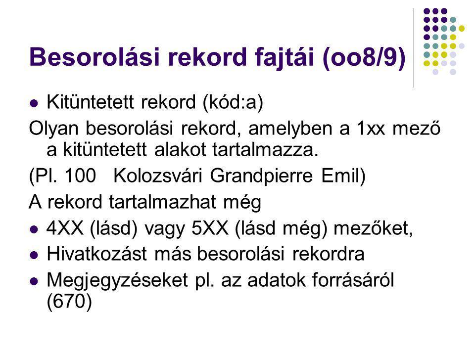 Besorolási rekord fajtái (oo8/9) Kitüntetett rekord (kód:a) Olyan besorolási rekord, amelyben a 1xx mező a kitüntetett alakot tartalmazza. (Pl. 100 Ko