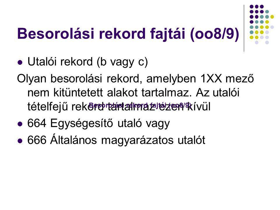 Besorolási rekord fajtái (oo8/9) Utalói rekord (b vagy c) Olyan besorolási rekord, amelyben 1XX mező nem kitüntetett alakot tartalmaz. Az utalói tétel