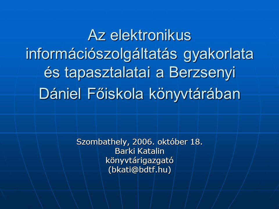 Az elektronikus információszolgáltatás gyakorlata és tapasztalatai a Berzsenyi Dániel Főiskola könyvtárában Szombathely, 2006.
