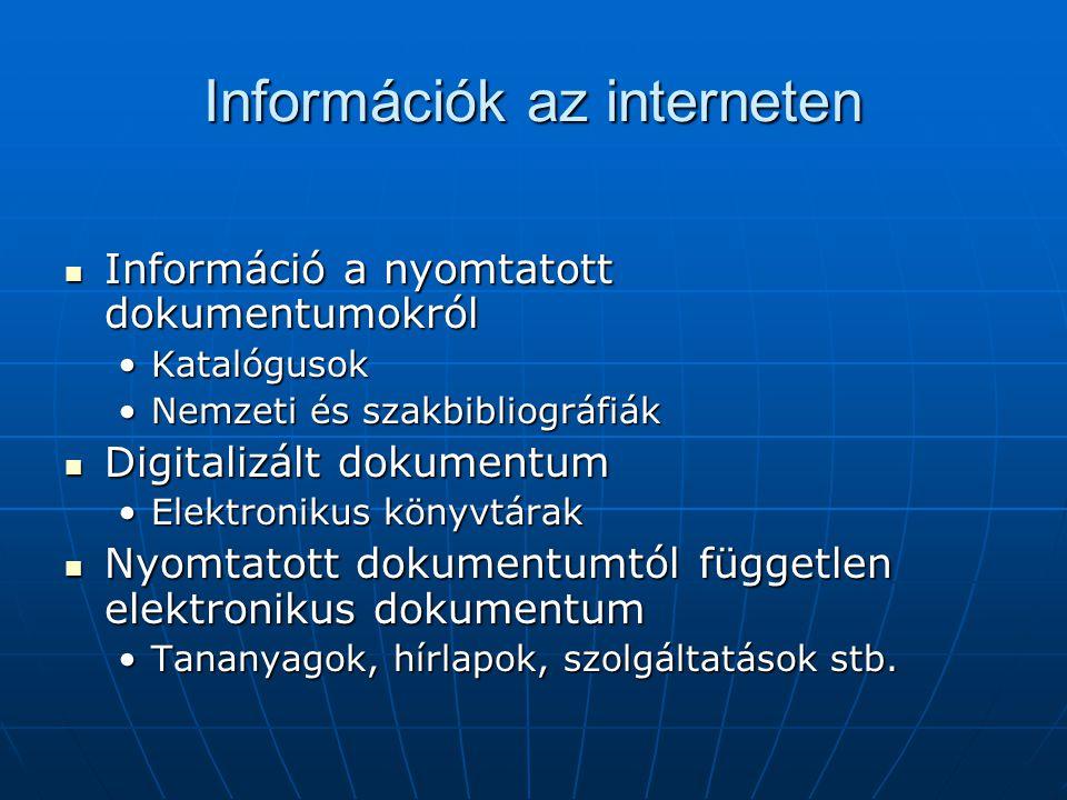 Információk az interneten Információ a nyomtatott dokumentumokról Információ a nyomtatott dokumentumokról KatalógusokKatalógusok Nemzeti és szakbibliográfiákNemzeti és szakbibliográfiák Digitalizált dokumentum Digitalizált dokumentum Elektronikus könyvtárakElektronikus könyvtárak Nyomtatott dokumentumtól független elektronikus dokumentum Nyomtatott dokumentumtól független elektronikus dokumentum Tananyagok, hírlapok, szolgáltatások stb.Tananyagok, hírlapok, szolgáltatások stb.