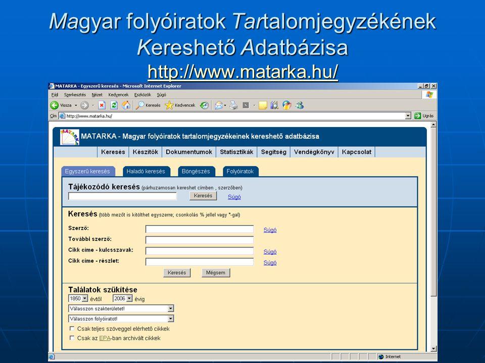 Magyar folyóiratok Tartalomjegyzékének Kereshető Adatbázisa http://www.matarka.hu/ http://www.matarka.hu/