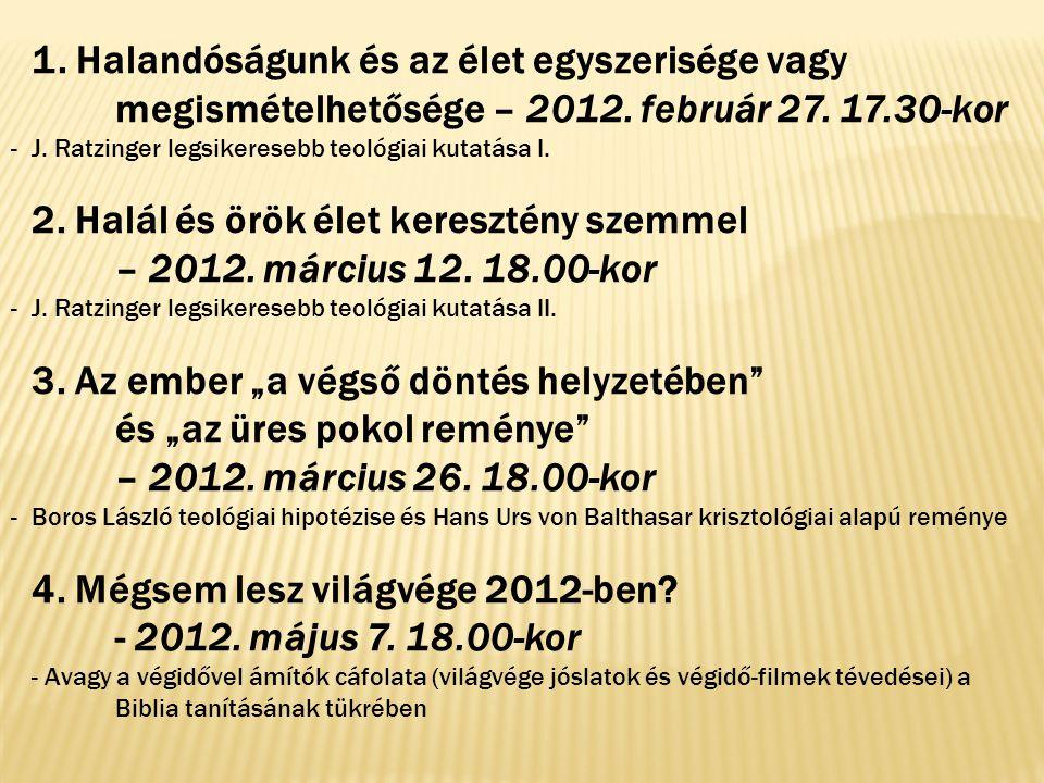 1. Halandóságunk és az élet egyszerisége vagy megismételhetősége – 2012.