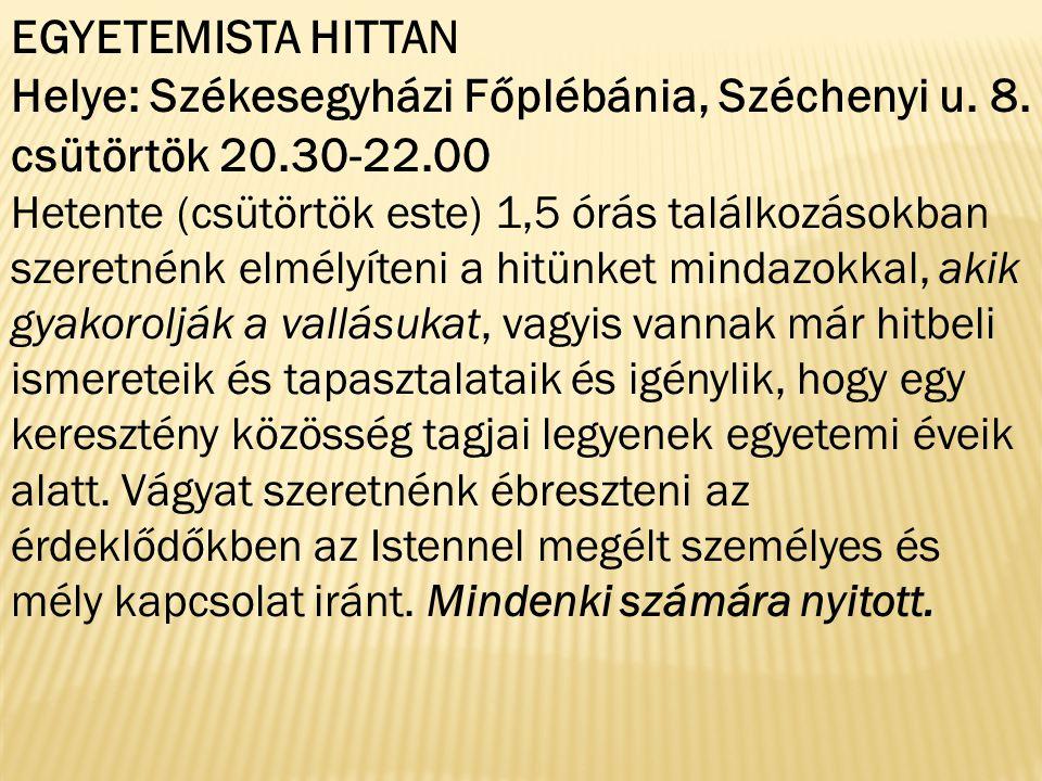 EGYETEMISTA HITTAN Helye: Székesegyházi Főplébánia, Széchenyi u.