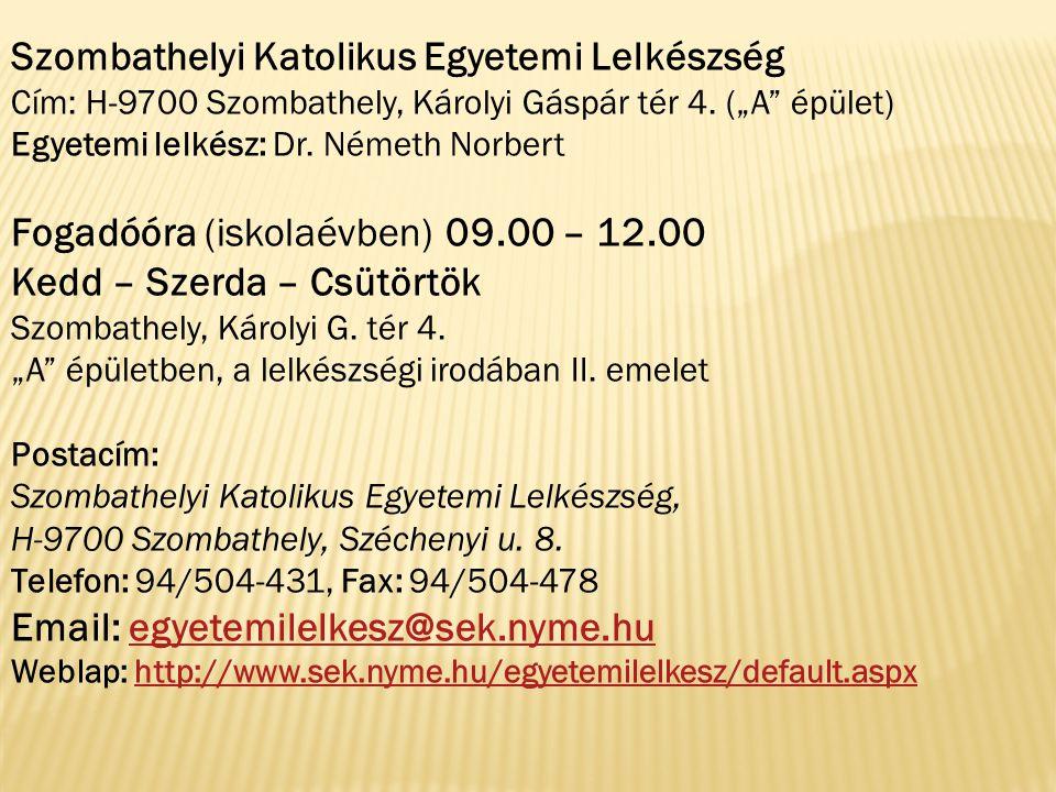 Szombathelyi Katolikus Egyetemi Lelkészség Cím: H-9700 Szombathely, Károlyi Gáspár tér 4.