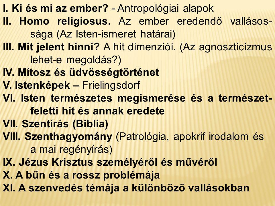 I.Ki és mi az ember. - Antropológiai alapok II. Homo religiosus.
