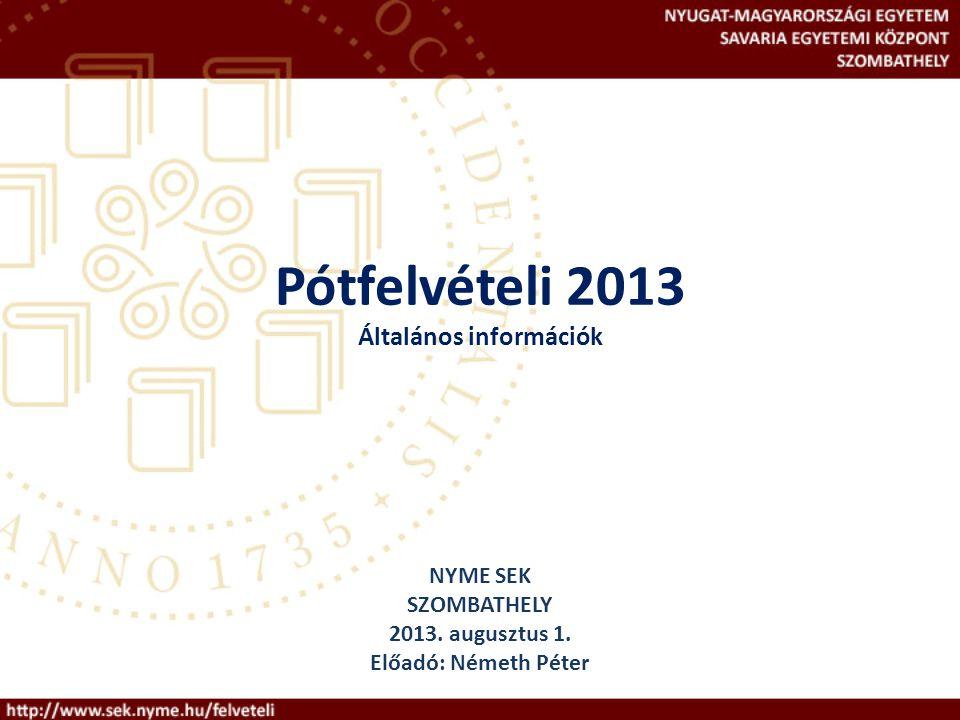 Pótfelvételi 2013 Általános információk NYME SEK SZOMBATHELY 2013.