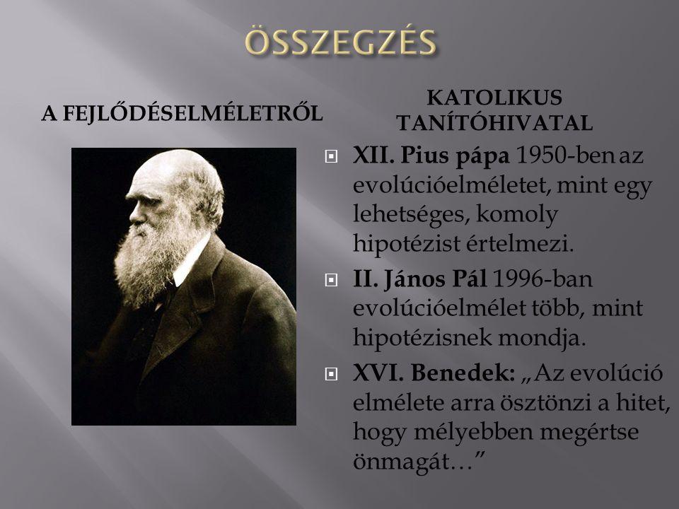 A FEJLŐDÉSELMÉLETRŐL KATOLIKUS TANÍTÓHIVATAL  XII. Pius pápa 1950-ben az evolúcióelméletet, mint egy lehetséges, komoly hipotézist értelmezi.  II. J