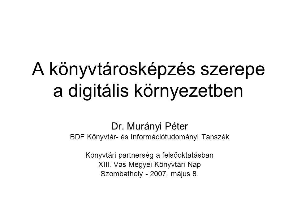 Digitális környezet fejlesztését (is) célzó kutatások … Murányi Péter Frank Róza információs írástudás, digitális írástudás Pálvölgyi Mihály távoktatás e-tanulás a könyvtárosképzésben Koltay Tibor Dr.