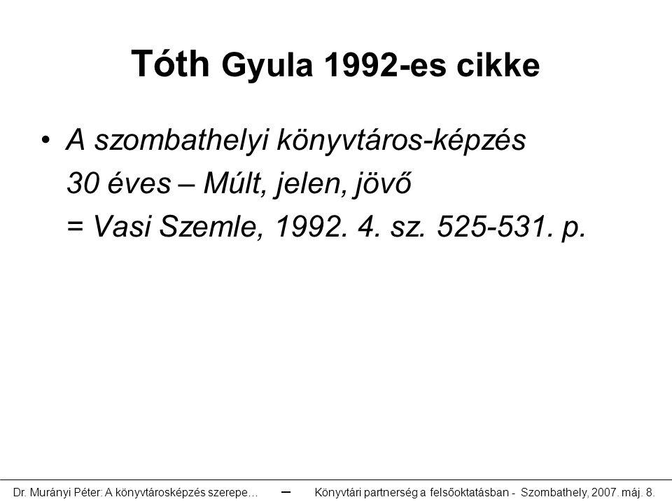 Tóth Gyula 1992-es cikke A szombathelyi könyvtáros-képzés 30 éves – Múlt, jelen, jövő = Vasi Szemle, 1992.