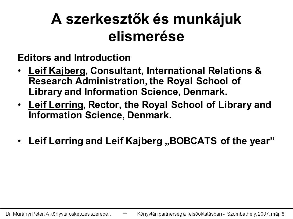A szerkesztők és munkájuk elismerése Editors and Introduction Leif Kajberg, Consultant, International Relations & Research Administration, the Royal S