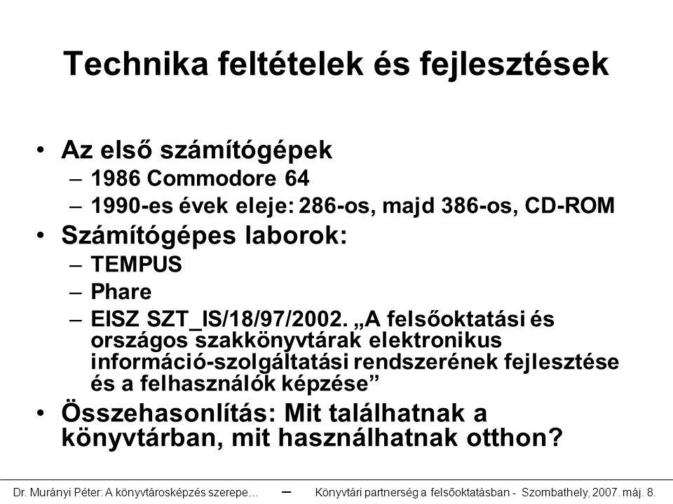 Technika feltételek és fejlesztések Az első számítógépek –1986 Commodore 64 –1990-es évek eleje: 286-os, majd 386-os, CD-ROM Számítógépes laborok: –TEMPUS –Phare –EISZ SZT_IS/18/97/2002.