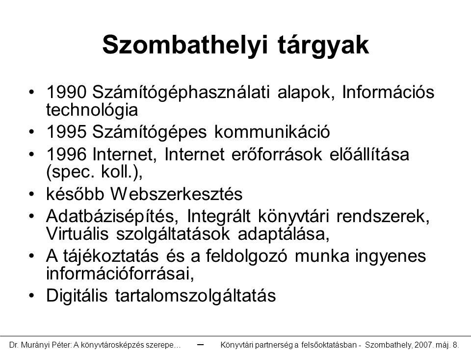 Szombathelyi tárgyak 1990 Számítógéphasználati alapok, Információs technológia 1995 Számítógépes kommunikáció 1996 Internet, Internet erőforrások előállítása (spec.