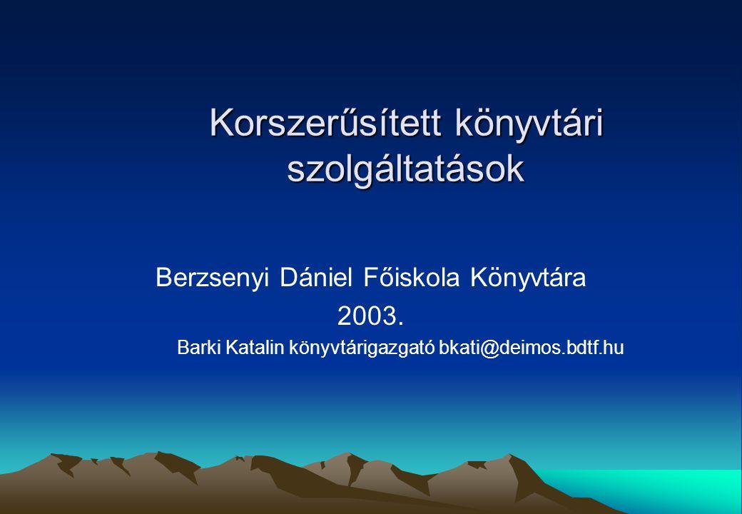 Korszerűsített könyvtári szolgáltatások Berzsenyi Dániel Főiskola Könyvtára 2003. Barki Katalin könyvtárigazgató bkati@deimos.bdtf.hu