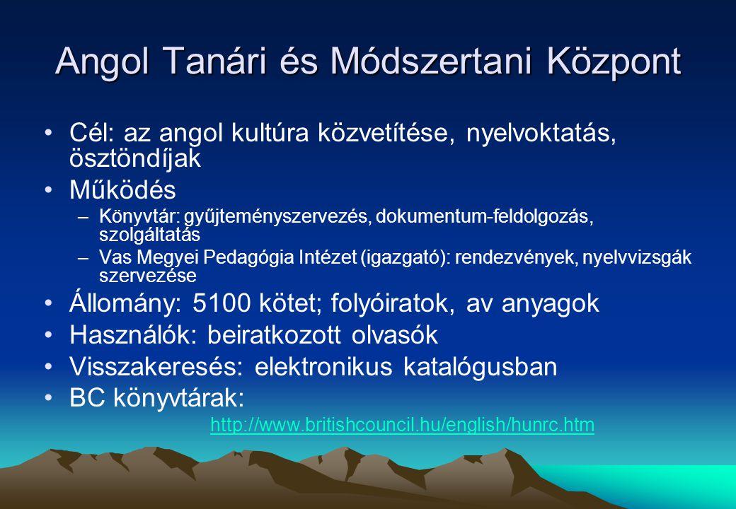 Angol Tanári és Módszertani Központ Cél: az angol kultúra közvetítése, nyelvoktatás, ösztöndíjak Működés –Könyvtár: gyűjteményszervezés, dokumentum-fe