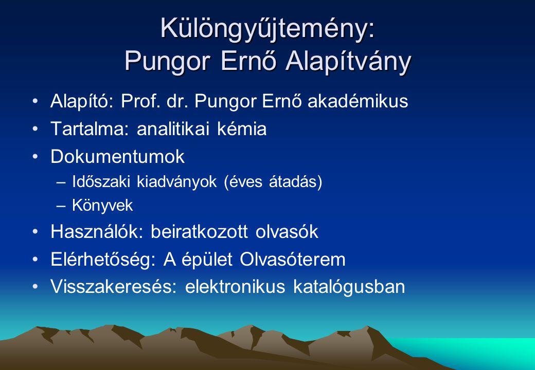 Különgyűjtemény: Pungor Ernő Alapítvány Alapító: Prof.