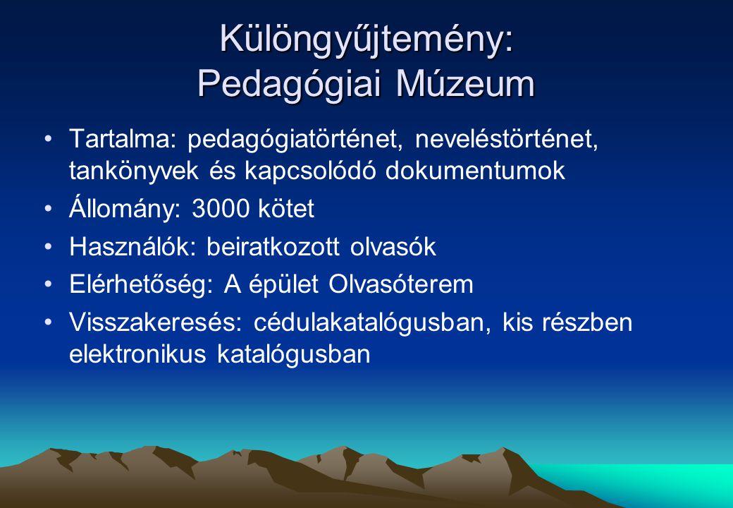 Különgyűjtemény: Pedagógiai Múzeum Tartalma: pedagógiatörténet, neveléstörténet, tankönyvek és kapcsolódó dokumentumok Állomány: 3000 kötet Használók: