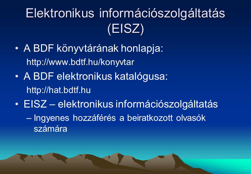 Elektronikus információszolgáltatás (EISZ) A BDF könyvtárának honlapja: http://www.bdtf.hu/konyvtar A BDF elektronikus katalógusa: http://hat.bdtf.hu EISZ – elektronikus információszolgáltatás –Ingyenes hozzáférés a beiratkozott olvasók számára