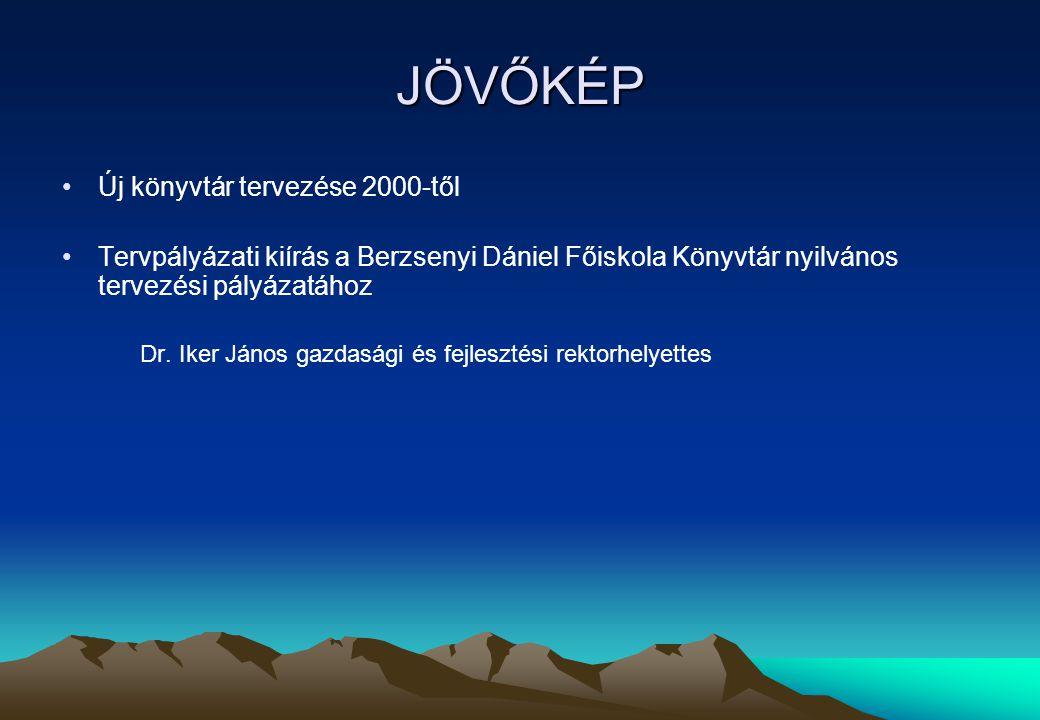 JÖVŐKÉP Új könyvtár tervezése 2000-től Tervpályázati kiírás a Berzsenyi Dániel Főiskola Könyvtár nyilvános tervezési pályázatához Dr. Iker János gazda