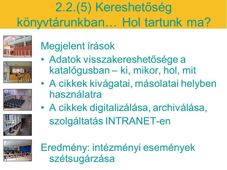 2.2.(5) Kereshetőség könyvtárunkban… Hol tartunk ma? Megjelent írások Adatok visszakereshetősége a katalógusban – ki, mikor, hol, mit A cikkek kivágat