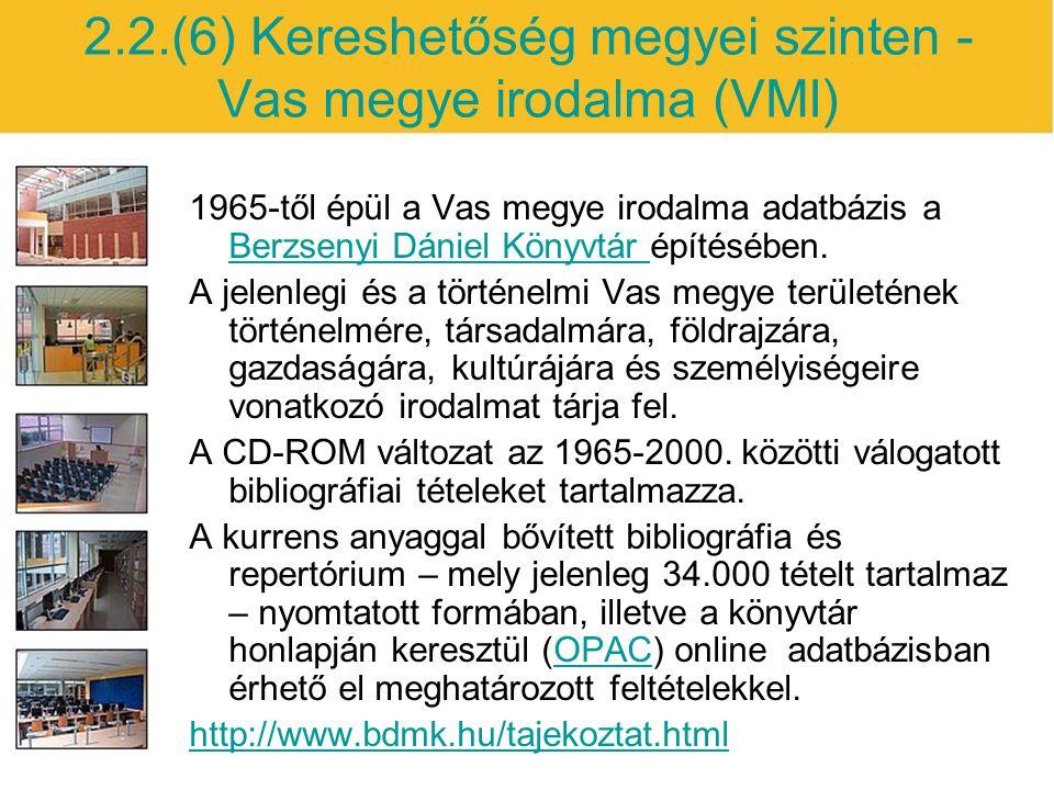 2.2.(6) Kereshetőség megyei szinten - Vas megye irodalma (VMI) 1965-től épül a Vas megye irodalma adatbázis a Berzsenyi Dániel Könyvtár építésében. Be
