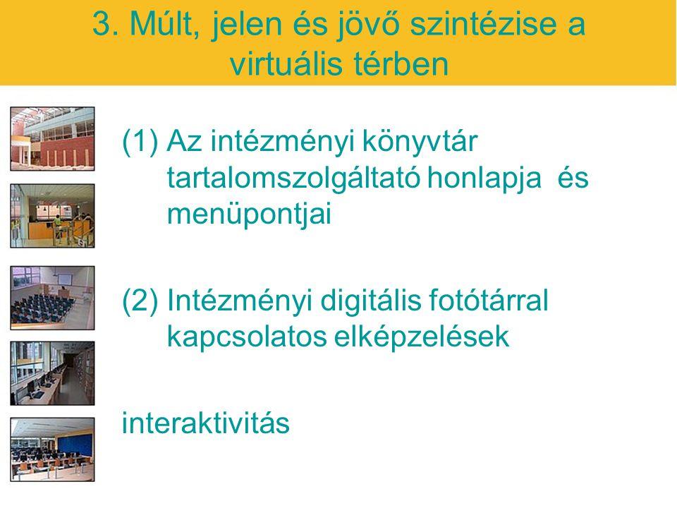 3. Múlt, jelen és jövő szintézise a virtuális térben (1)Az intézményi könyvtár tartalomszolgáltató honlapja és menüpontjai (2) Intézményi digitális fo