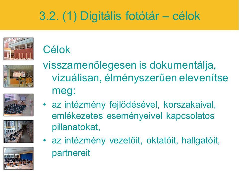 3.2. (1) Digitális fotótár – célok Célok visszamenőlegesen is dokumentálja, vizuálisan, élményszerűen elevenítse meg: az intézmény fejlődésével, korsz