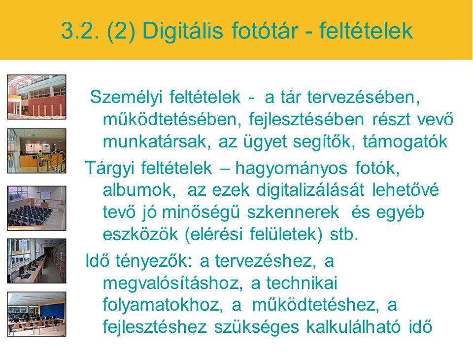 3.2. (2) Digitális fotótár - feltételek Személyi feltételek - a tár tervezésében, működtetésében, fejlesztésében részt vevő munkatársak, az ügyet segí