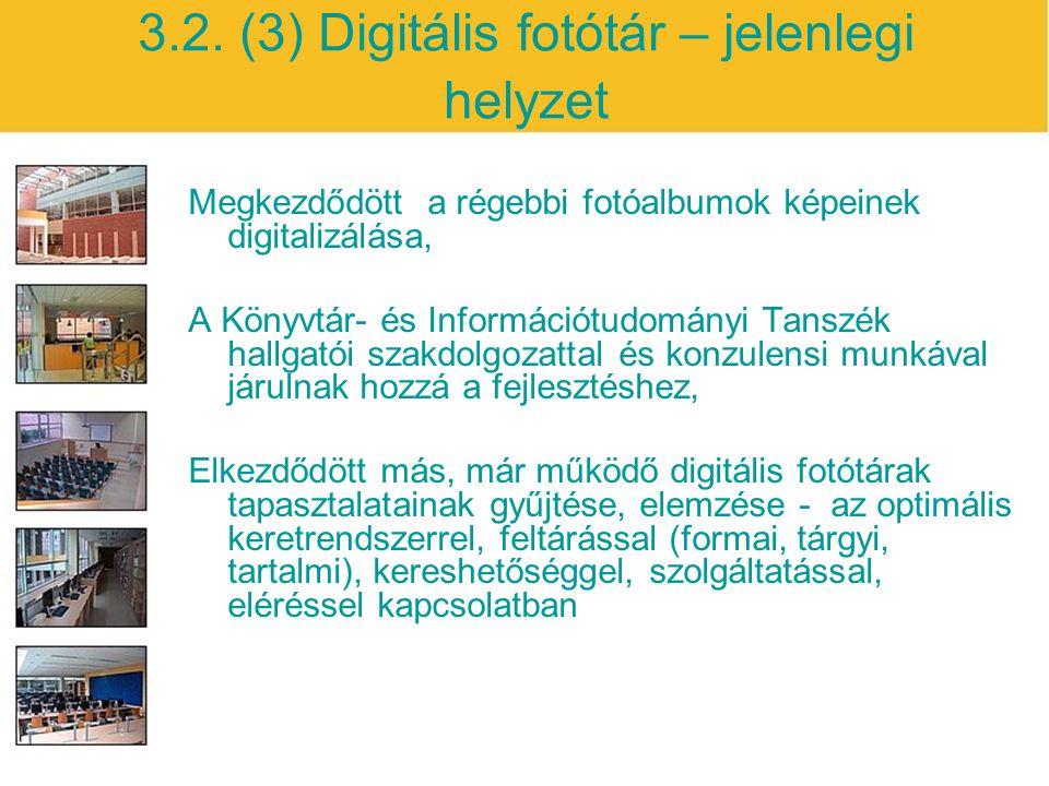 3.2. (3) Digitális fotótár – jelenlegi helyzet Megkezdődött a régebbi fotóalbumok képeinek digitalizálása, A Könyvtár- és Információtudományi Tanszék