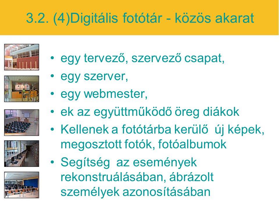 3.2. (4)Digitális fotótár - közös akarat egy tervező, szervező csapat, egy szerver, egy webmester, ek az együttműködő öreg diákok Kellenek a fotótárba