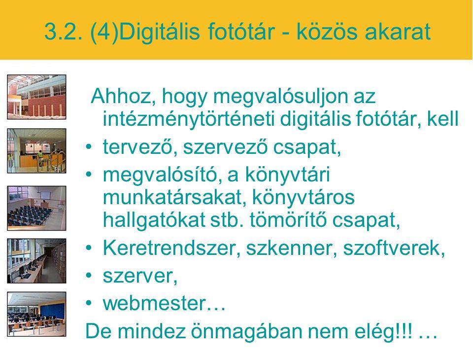 3.2. (4)Digitális fotótár - közös akarat Ahhoz, hogy megvalósuljon az intézménytörténeti digitális fotótár, kell tervező, szervező csapat, megvalósító