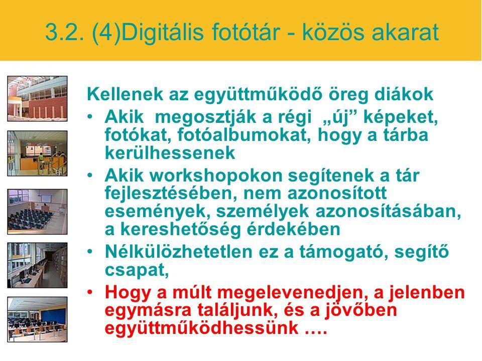 """3.2. (4)Digitális fotótár - közös akarat Kellenek az együttműködő öreg diákok Akik megosztják a régi """"új"""" képeket, fotókat, fotóalbumokat, hogy a tárb"""