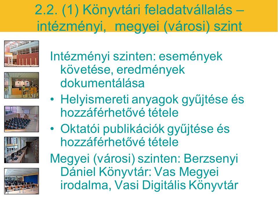 2.2. (1) Könyvtári feladatvállalás – intézményi, megyei (városi) szint Intézményi szinten: események követése, eredmények dokumentálása Helyismereti a