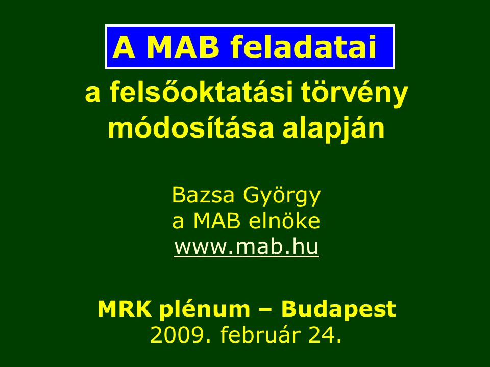 a felsőoktatási törvény módosítása alapján Bazsa György a MAB elnöke www.mab.hu MRK plénum – Budapest 2009.