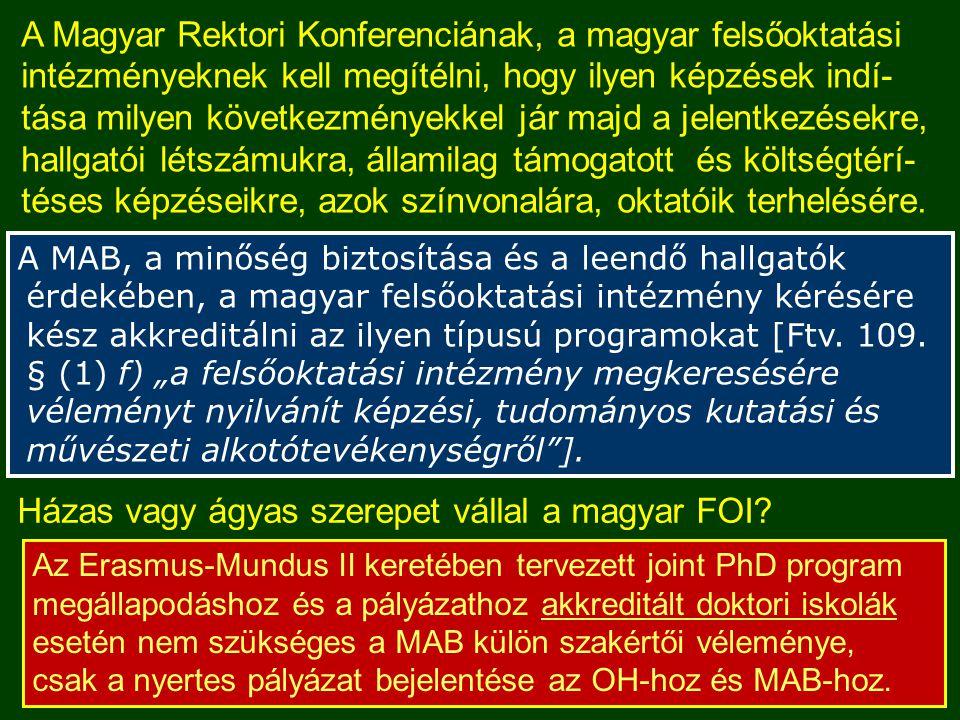 A MAB, a minőség biztosítása és a leendő hallgatók érdekében, a magyar felsőoktatási intézmény kérésére kész akkreditálni az ilyen típusú programokat [Ftv.