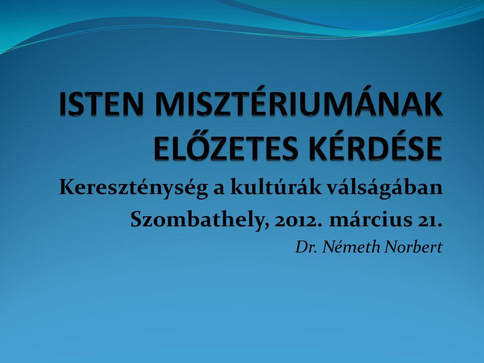 Kereszténység a kultúrák válságában Szombathely, 2012. március 21. Dr. Németh Norbert