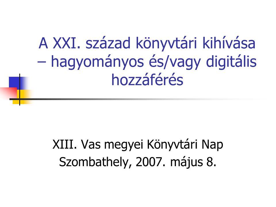 A XXI. század könyvtári kihívása – hagyományos és/vagy digitális hozzáférés XIII.