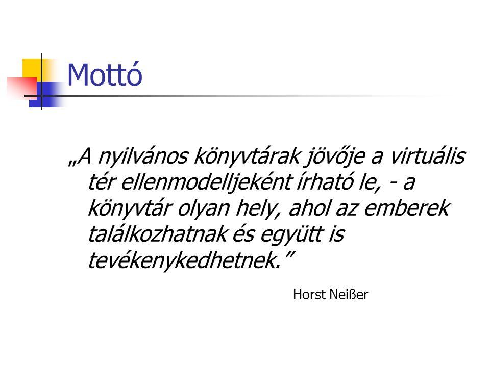 """Mottó """"A nyilvános könyvtárak jövője a virtuális tér ellenmodelljeként írható le, - a könyvtár olyan hely, ahol az emberek találkozhatnak és együtt is tevékenykedhetnek. Horst Neißer"""