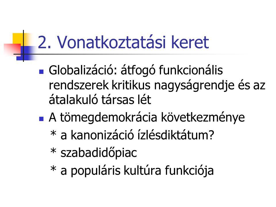 2. Vonatkoztatási keret Globalizáció: átfogó funkcionális rendszerek kritikus nagyságrendje és az átalakuló társas lét A tömegdemokrácia következménye