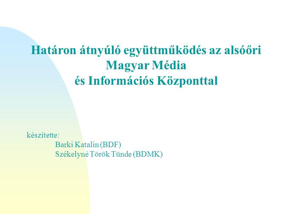 Határon átnyúló együttműködés az alsóőri Magyar Média és Információs Központtal készítette: Barki Katalin (BDF) Székelyné Török Tünde (BDMK)