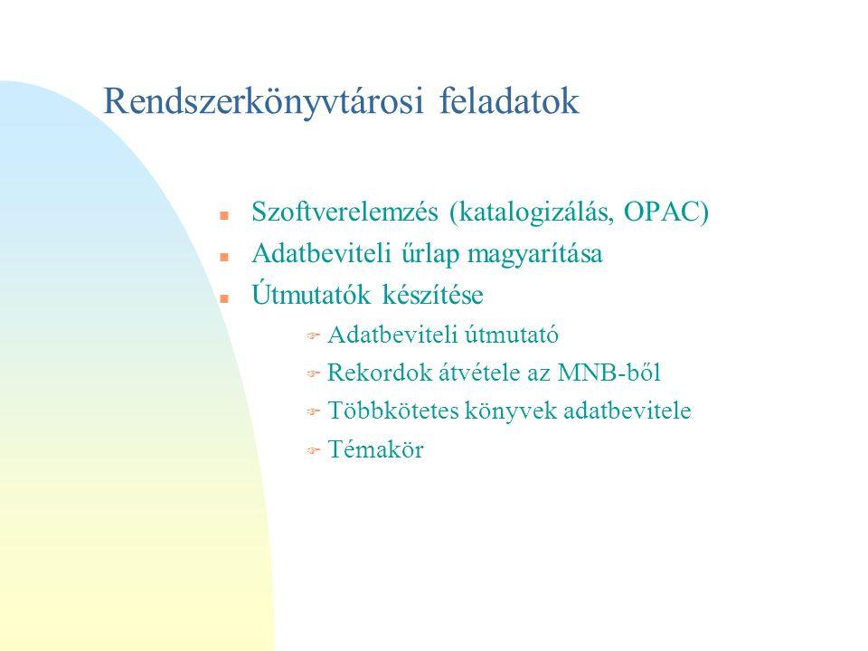 Rendszerkönyvtárosi feladatok n Szoftverelemzés (katalogizálás, OPAC) n Adatbeviteli űrlap magyarítása Útmutatók készítése F Adatbeviteli útmutató F Rekordok átvétele az MNB-ből F Többkötetes könyvek adatbevitele F Témakör
