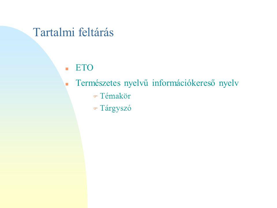 Tartalmi feltárás ETO Természetes nyelvű információkereső nyelv F Témakör F Tárgyszó